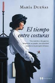 El tiempo entre costuras - María Dueñas.  Un libro que te enganchará.