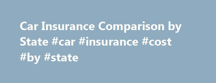 Car Insurance Comparison by State #car #insurance #cost #by #state http://santa-ana.remmont.com/car-insurance-comparison-by-state-car-insurance-cost-by-state/  # Car Insurance Comparison by State Moving residences or ever wonder why friends pay lower car insurance rates? Where you live is one of the main components for calculating car insurance rates. The auto insurance comparison by state is a common search amount drivers and depends on a few different things. While its true your personal…