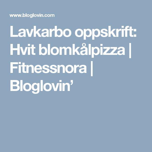 Lavkarbo oppskrift: Hvit blomkålpizza   Fitnessnora   Bloglovin'