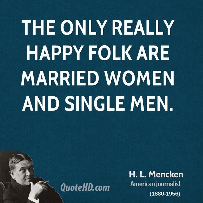 H. L. Mencken Quote married women. Single men.