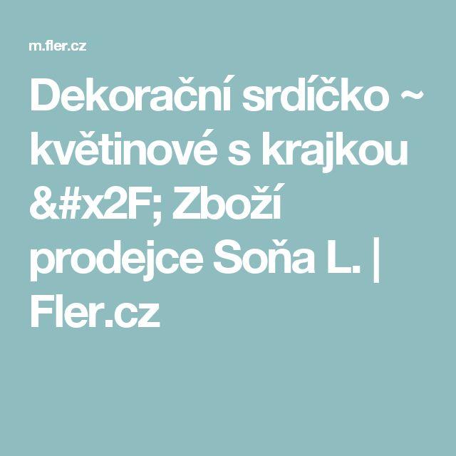 Dekorační srdíčko ~ květinové s krajkou / Zboží prodejce Soňa L. | Fler.cz