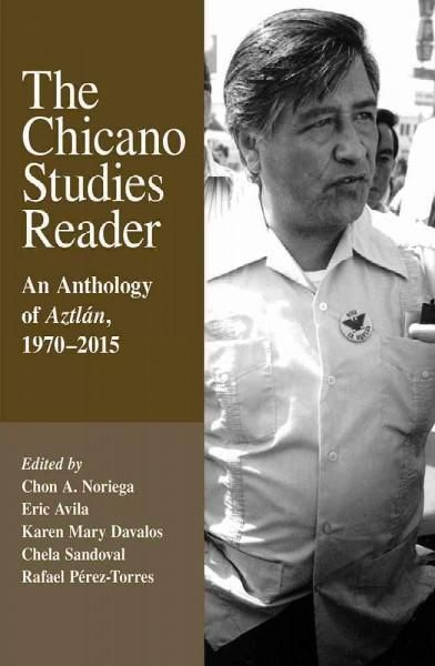 The Chicano Studies Reader: An Anthology of Aztlan 1970–2015