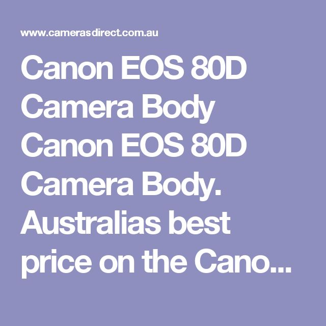 Canon EOS 80D Camera Body Canon EOS 80D Camera Body. Australias best price on the Canon EOS 80D Camera Body. The Canon 80d as had a few price fluctuations of late largely due to the A$s demise. The price is down again at the moment as Canon seeks to gain market share for their Canon 80d over Nikon.