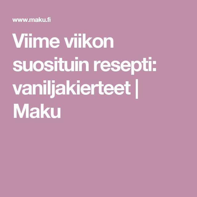 Viime viikon suosituin resepti: vaniljakierteet   Maku