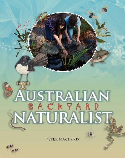 Australian Backyard Naturalist by Peter Macinnis