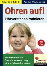 Ohren auf! - Hörverstehen trainieren Kindergarten, Vorschule, 1.-2. Schuljahr