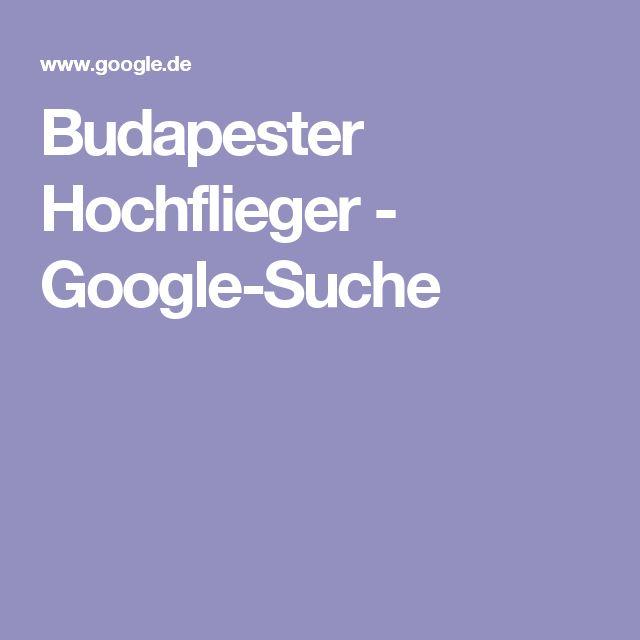 Budapester Hochflieger - Google-Suche