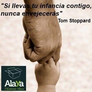 """www.alaya.es """"Si llevas tu infancia contigo, nunca envejecerás"""" Tom Stoppard"""