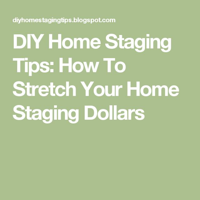 DIY Home Staging Tips: How To Stretch Your Home Staging Dollars