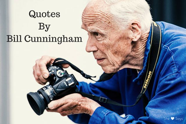 Quotes By Bill Cunningham - She Says