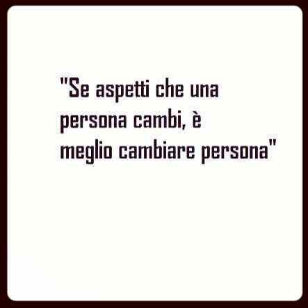 """If a person changes things, it is better to change the person."" #italian #quotes"