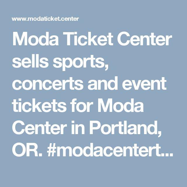 Moda Ticket Center sells sports, concerts and event tickets for Moda Center in Portland, OR. #modacentertrailblazers http://www.modaticket.center
