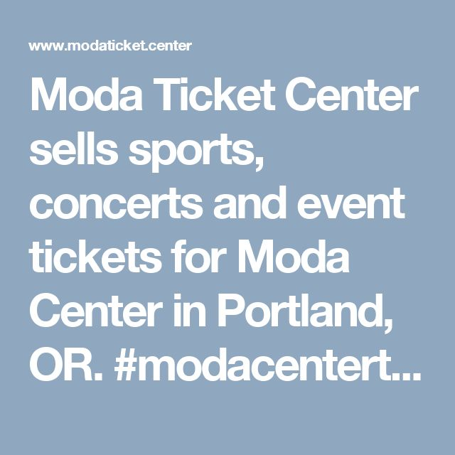 Moda Ticket Center sells sports, concerts and event tickets for Moda Center in Portland, OR. #modacentertrailblazers http://www.modaticket.center