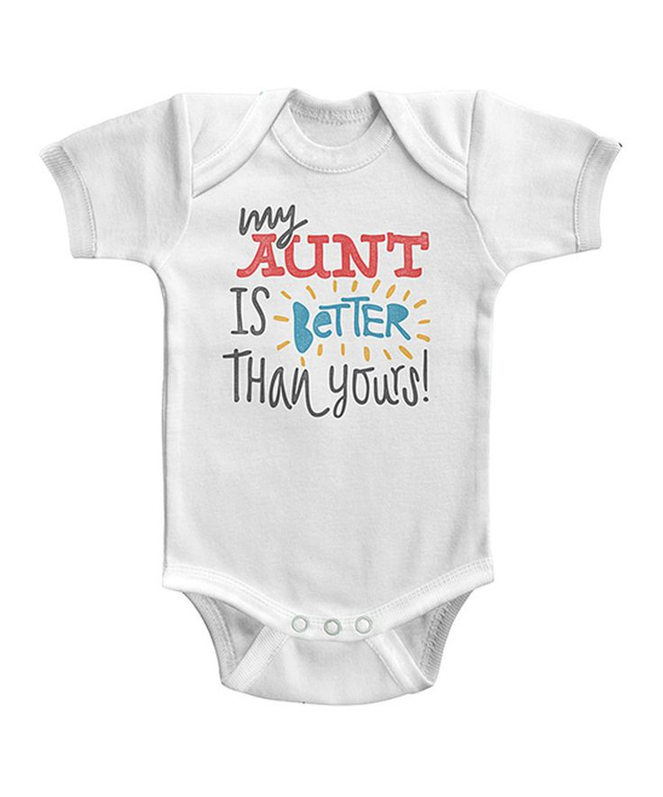 Look at this White ' My Aunt Is Better Than Yours' Bodysuit - Infant on #zulily today!
