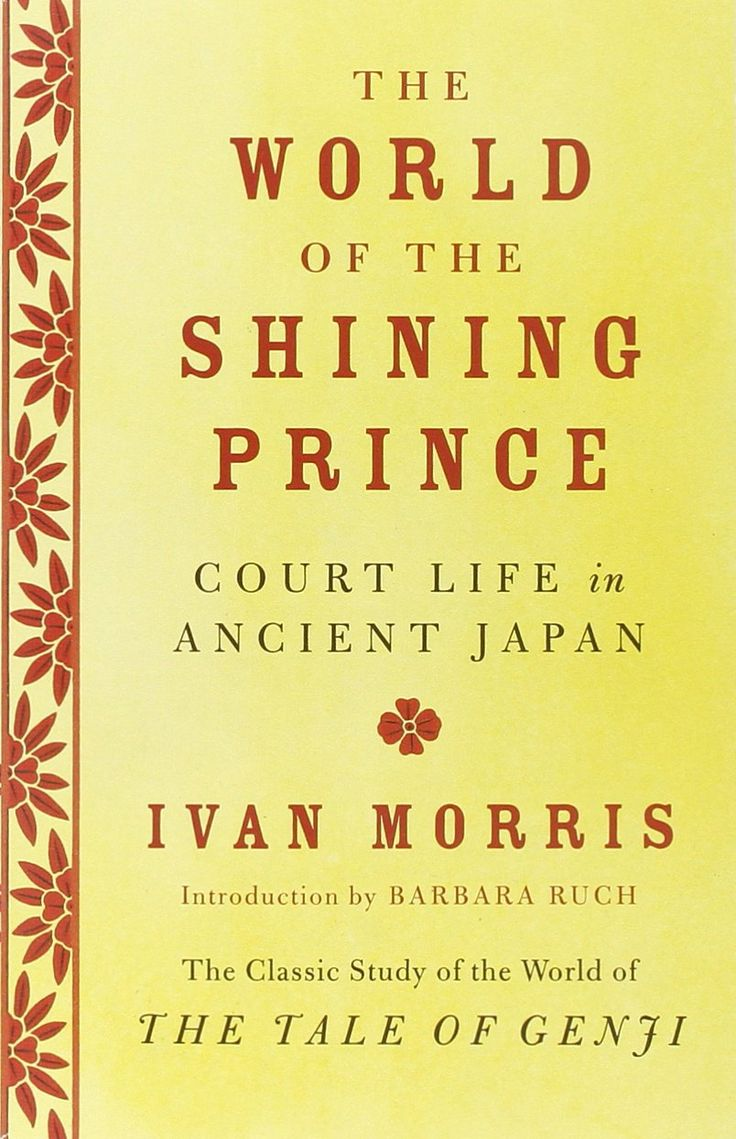The World of the Shining Prince: Court Life in Ancient Japan/ Ivan Morris- Main Library 952.01 MOR