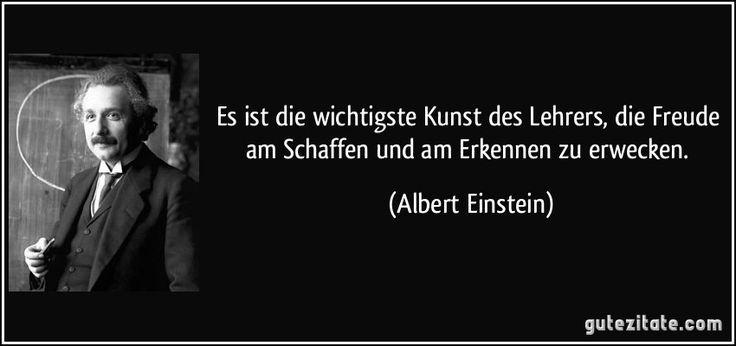 Es Ist Die Wichtigste Kunst Des Lehrers Die Freude Am Schaffen Und Erkennen Bildung2 Spruche Einstein Einstein Zitate Einstein
