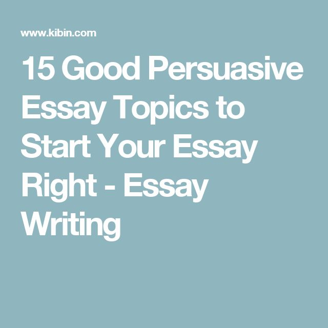 die besten zeugend essay themen ideen auf 15 good persuasive essay topics to start your essay right essay writing