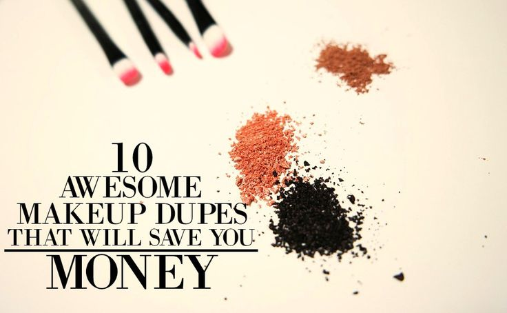 MAKEUP DUPES THAT WILL SAVE YOU MONEY