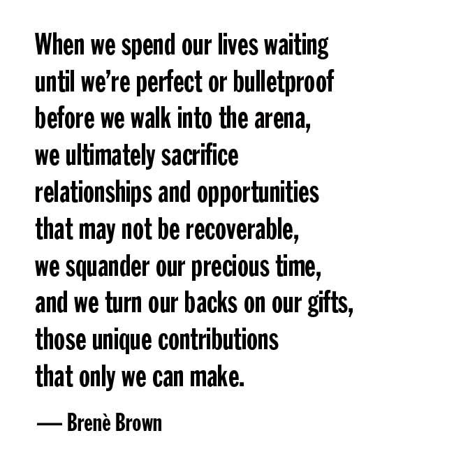 a quote from Daring Greatly, by Brene Brown