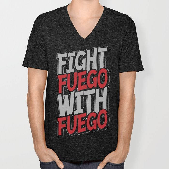 Fight Fuego With Fuego Unisex V-Neck