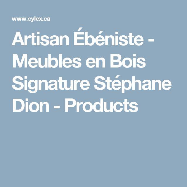 Artisan Ébéniste - Meubles en Bois Signature Stéphane Dion - Products