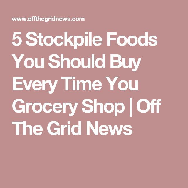 5 Stockpile Foods You Should Buy Every Time You Grocery Shop | Off The Grid News