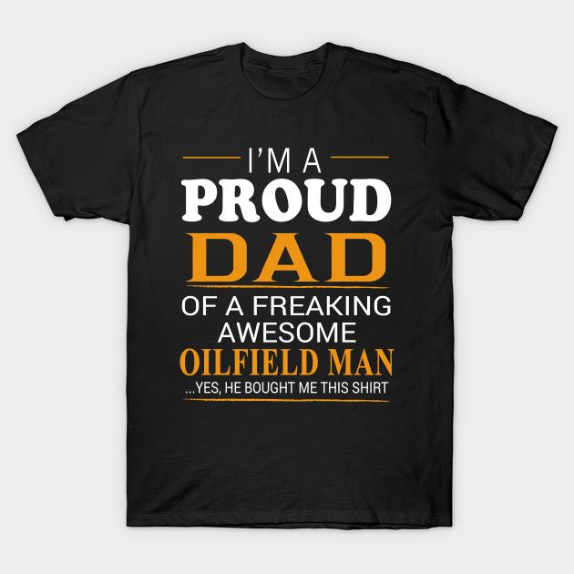 Proud Dad of Freaking Awesome Oilfield Man He bought me this T-Shirt  #birthday #gift #ideas #birthyears #presents #image #photo #shirt #tshirt #sweatshirt