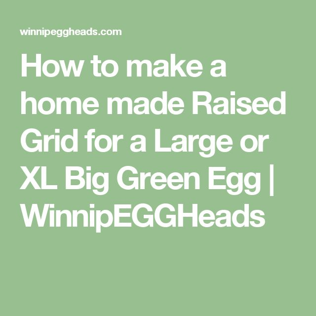 How to make a home made Raised Grid for a Large or XL Big Green Egg | WinnipEGGHeads