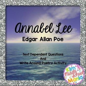 """Students will answer text dependent questions related to the poem Annabel Lee written by Edgar Allan Poe. In addition, students can complete a """"Write Around Poetry"""" activity where students respond verbally and artistically to the poem helping them to connect to the text on a deeper level."""