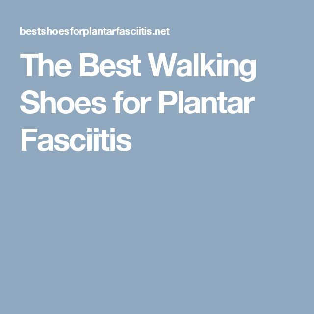 The Best Walking Shoes for Plantar Fasciitis