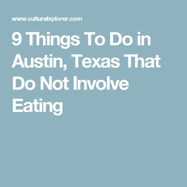 9 Things To Do in Austin, Texas That Do Not Involve Eating