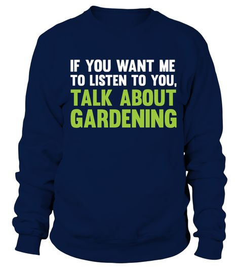 # If You Want Me to Listen Talk About Gardening T Shirt .  If You Want Me to Listen Talk About Gardening T Shirt