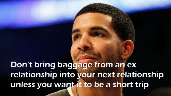 Don't bring baggage from an ex relationship into your next relationship unless you want it to be a short trip