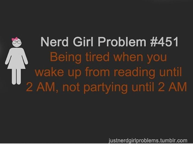 #451 - Being tired when you wake up from reading until 2 AM, not partying until 2 AM