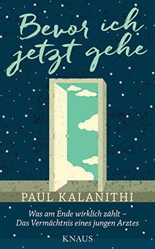 Bevor ich jetzt gehe: Was am Ende wirklich zählt - Das Vermächtnis eines jungen Arztes eBook: Paul Kalanithi, Gaby Wurster: Amazon.de: Kindle-Shop