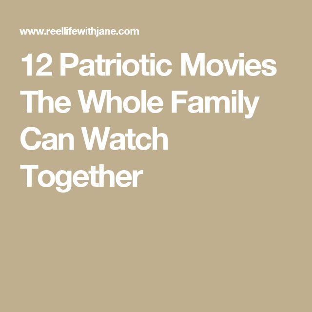 12 Patriotic Movies The Whole Family Can Watch Together