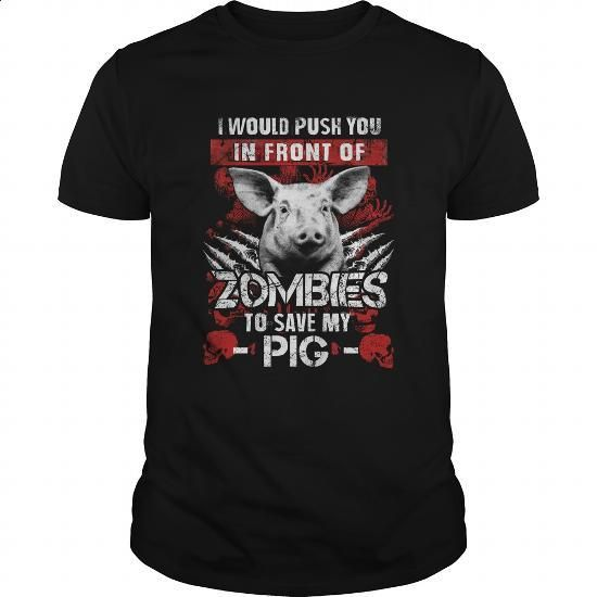 I Would Push You In Front Of Zombies To Save My PIG TShirt - #blue hoodie #wholesale hoodies. MORE INFO => https://www.sunfrog.com/Pets/I-Would-Push-You-In-Front-Of-Zombies-To-Save-My-PIG-TShirt-Black-Guys.html?60505