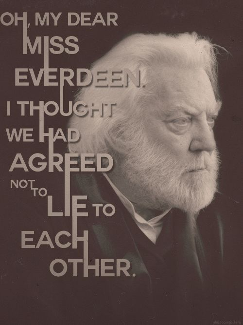 Oh, my deat Everdeen. I thought we had agreed not to lie to each other. ~ The Hunger Games
