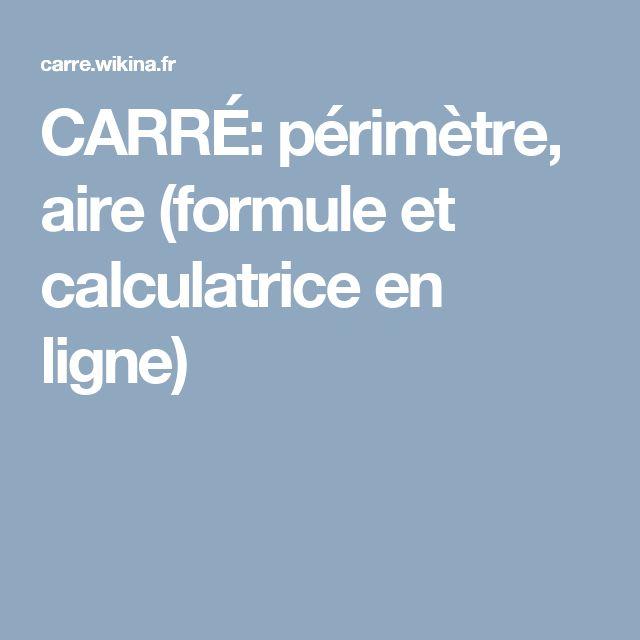 CARRÉ: périmètre, aire (formule et calculatrice en ligne)