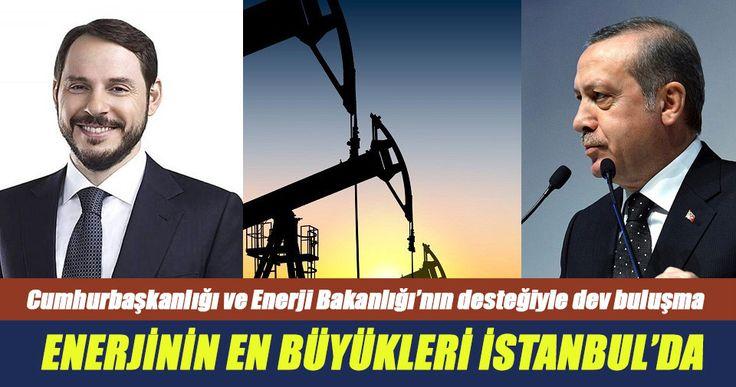 Enerjinin devleri 40 yıl sonra İstanbul'da - Sabah