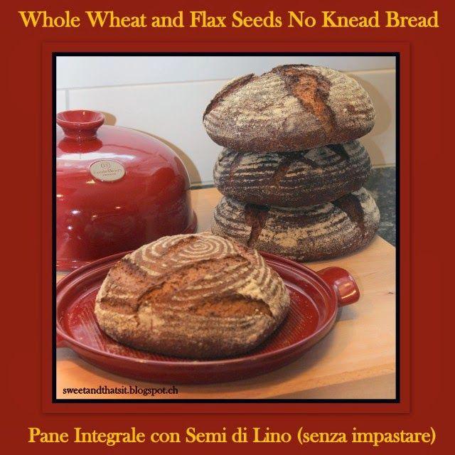 Sweet and That's it: 100% Whole Wheat and Flax Seeds Bread (No Knead) - Pane Integrale di Frumento e Semi di Lino (Senza Impastare)