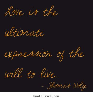 thomas wolfe quotes | Thomas Wolfe picture quotes - Love is the ultimate expression of the ...