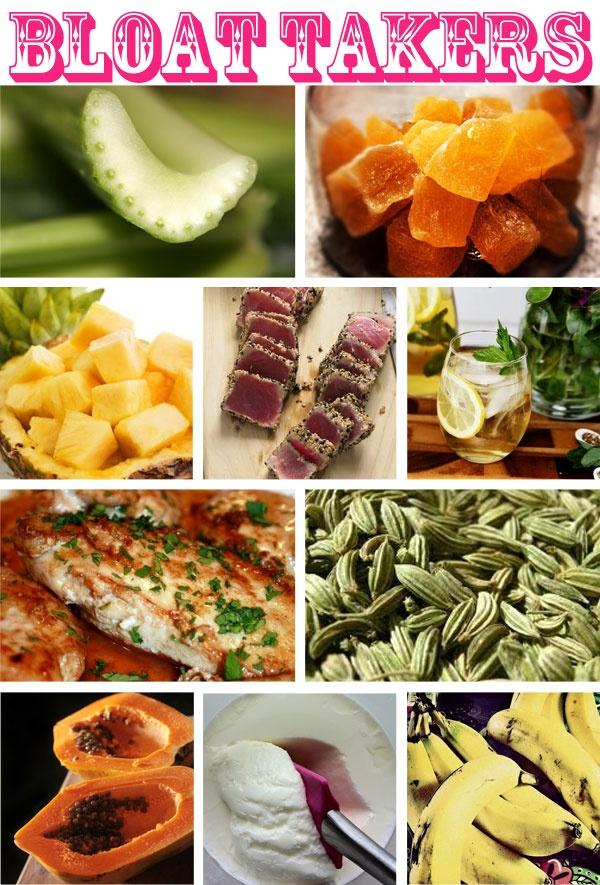 De-Bloat :) ...good for dieting    Celery / Ginger / Pineapple / Tuna / Peppermint Tea / Chicken / Fennel Seed / Papaya / Probiotic Yogurt / Bananas