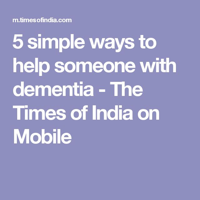 5 simple ways to help someone with dementia - The Times of India on Mobile