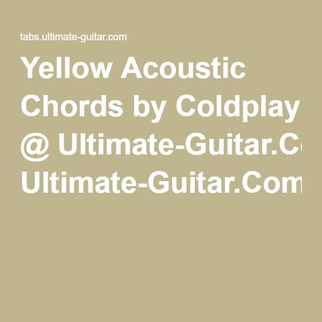 Yellow Acoustic Chords by Coldplay @ Ultimate-Guitar.Com | Guitar ...