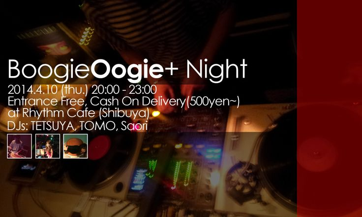 Boogie Oogie+ Night Entrance Free, Cash On Delivery(500yen~) at Rhythm Cafe(Shibuya) DJs:TETSUYA,TOMO,Saori Genre:SOUL,FUNK,CLUBJAZZ and more...  Listen and relax with our favorite Good Music! No party charge. Cash on delivery. Enjoy yummy food! See you at Rhythm Cafe!!!
