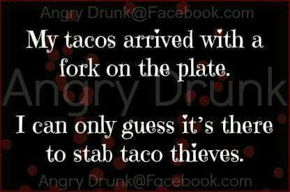 I've actually asked for a fork when ordering tacos, so I can eat all the stuff that falls out without looking like a caveman. True story...