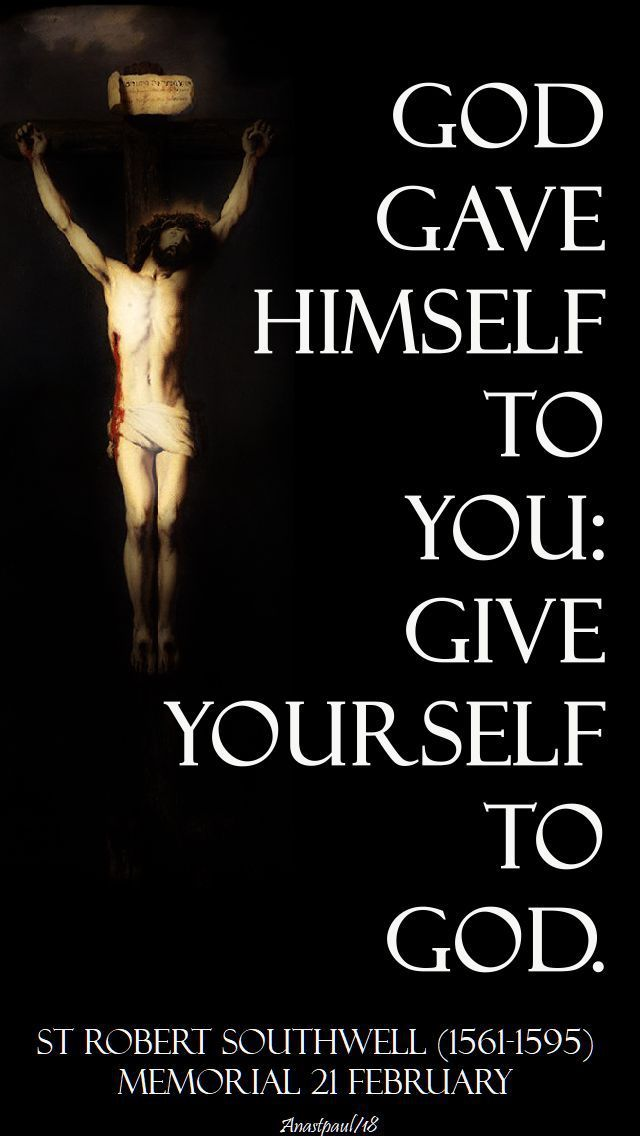 """God gave Himself to you; Give yourself to God."" - St. Robert Southwell - 21 Feb 2018 ~ AnaStpaul"
