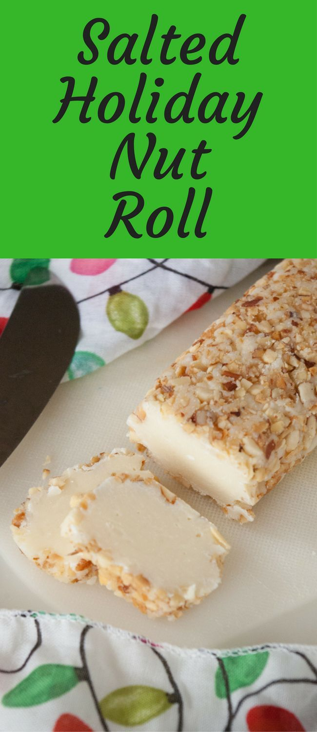salted holiday nut roll looking for an easy christmas candy recipe this salted holiday nut roll is easy and makes plenty to share with friends and family