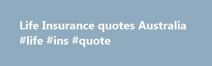 Life Insurance quotes Australia #life #ins #quote http://nebraska.remmont.com/life-insurance-quotes-australia-life-ins-quote/  # Life Insurance You work hard to keep your family happy, healthy and secure. But have you considered how they would cope if you were to die or become terminally ill? Without the income you provide, your family could struggle to pay day-to-day living expenses such as rent or mortgage payments, school fees, utility bills, and even the basics like food and clothing…